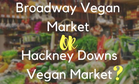 Broadway Vegan Market vs Hackney Vegan Market